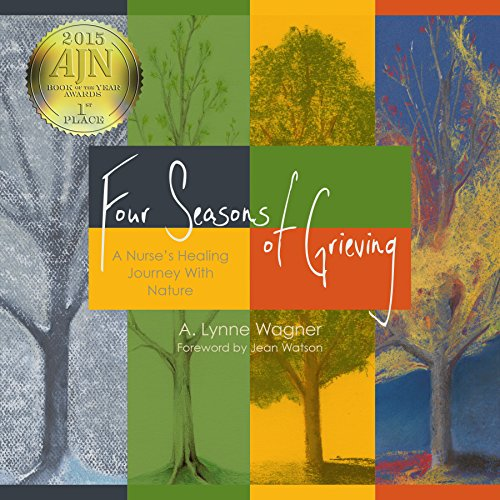 Four Seasons of Grieving: A Nurse's Healing Journey With Nature, 2015 AJN Award Recipient