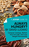 A Joosr Guide to... Always Hungry? By David Ludwig: Conquer Cravings, Retrain Your Fat Cells, and Lose Weight Permanently
