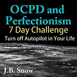 OCPD and Perfectionism: 7 Day Challenge: Turn Off Autopilot in Your Life: Transcend Mediocrity Book 76