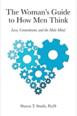 The Woman's Guide to How Men Think: Love, Commitment, and the Male Mind Paperback