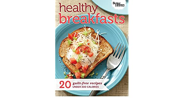Healthy Breakfasts 20 Guilt Free Recipes Under 300 Calories