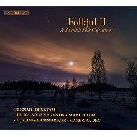 Folkjul II: A Swedish Folk Christmas  [Ulrika Bodén; Sandra Marteleur; Gunnar Idenstam; S:t Jacobs Chamber Choir; Gary Graden] [Bis: BIS2334]