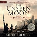 The Jack of Souls: The Unseen Moon, Book 1 Audiobook by Stephen C. Merlino Narrated by Alex Wyndham