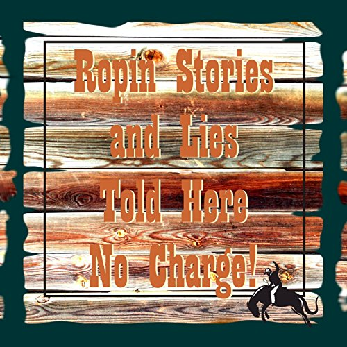 ropin-stories-and-lies-told-here-no-charge-old-west-logic