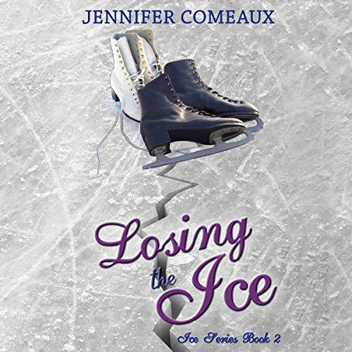 Losing the Ice: Ice Series, Book 2 by Jennifer Comeaux
