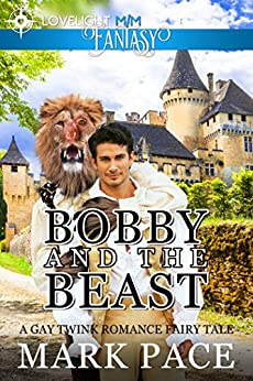 Bobby and the Beast (A Gay Twink Romance Fairy Tale) by [Pace, Mark]