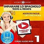 Imparare lo Spagnolo - Lettura Facile - Ascolto Facile - Testo a Fronte: Spagnolo Corso Audio Num. 1 [Learn Spanish - Easy Reading - Easy Listening] |  Polyglot Planet