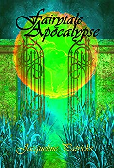 Fairytale Apocalypse - A Romance of Apocalyptic Proportions: Epic Romantic Fantasy (The Verge Book 1) by [Patricks, Jacqueline]