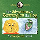 The Adventures of Remmington the Dog: An Unexpected Friend