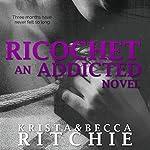 Ricochet: Addicted, Book 1.5 | Krista Ritchie,Becca Ritchie