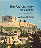 The Archaeology of Greece, Biers, William R., 0801492297