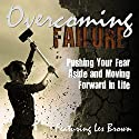 Overcoming Failure: Pushing Your Fear Aside and Moving Forward in Life Speech by Les Brown, Marcia Wieder, Bob Circosta Narrated by Les Brown, Marcia Wieder, Bob Circosta