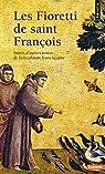 Les Fioretti de saint François : Suivis d'autres textes de la tradition franciscaine par d`Assise