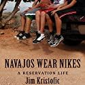 Navajos Wear Nikes: A Reservation Life Audiobook by Jim Kristofic Narrated by Jim Kristofic