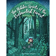 The Hidden Spirits of the Enchanted Forest - Adult Coloring Book: Inspiration, Relaxation, Meditation, Zen