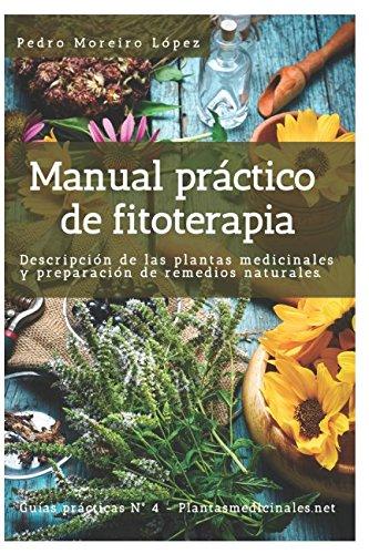 Manual practico de fitoterapia: Descripcion de las plantas medicinales y preparacion de remedios naturales (Guias practicas) (Spanish Edition) [Pedro Moreiro Lopez] (Tapa Blanda)