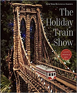 the holiday train show the new york botanical garden joanna l groarke paul busse karen daubmann 9783791355931 amazoncom books - Bronx Botanical Garden Train Show