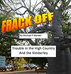 Frack off: Trouble in the High Country and the Kimberley (young adult)