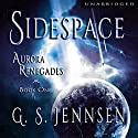 Sidespace: Aurora Renegades, Book One Audiobook by G. S. Jennsen Narrated by Pyper Down