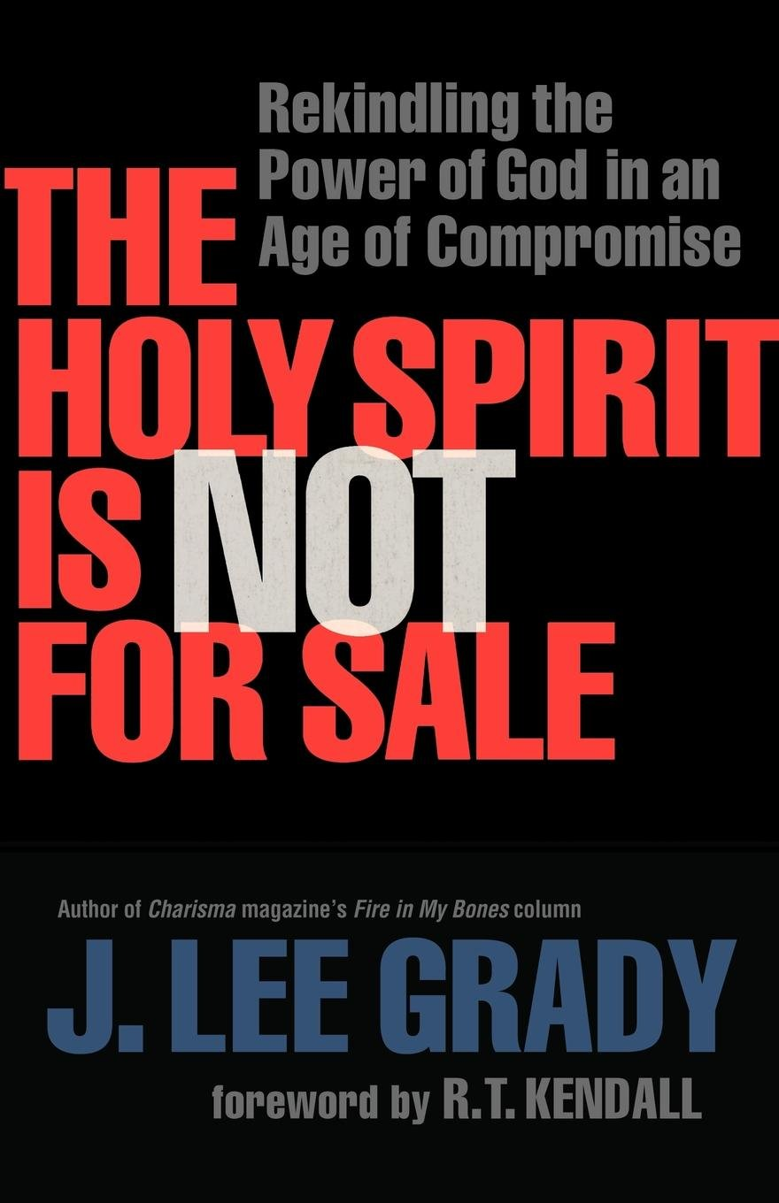 Download The Holy Spirit Is Not for Sale: Rekindling the Power of God in an Age of Compromise ebook