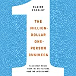 The Million-Dollar, One-Person Business: Make Great Money. Work the Way You Like. Have the Life You Want. | Elaine Pofeldt