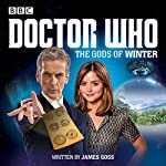 Doctor Who: The Gods of Winter: A 12th Doctor Audio Original | James Goss