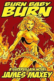 Burn Baby Burn: A Supervillain Novel (WHOOSH! BAM! POW! Book 2) by [Maxey, James]