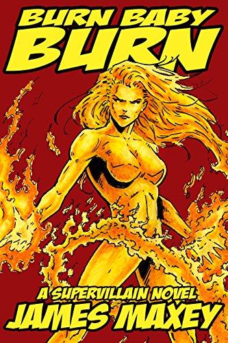 Burn Baby Burn: A Supervillain Novel (WHOOSH! BAM! POW! Book 2)]()