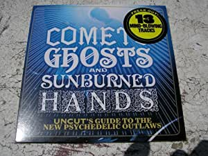 Comets Ghosts And Sunburned Hands - Uncut's Guide To The New Psychedelic Outlaws