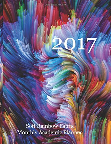 Read Online 2017 Soft Rainbow Fabric Monthly Academic Planner: 16 Month August 2016-December 2017 Academic Calendar with Large 8.5x11 Pages ebook