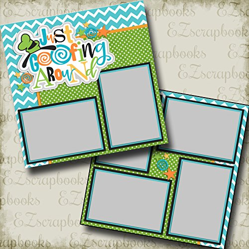 JUST GOOFIN AROUND - Premade Scrapbook Pages - EZ Layout 2231