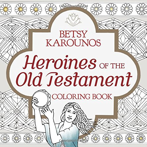 Heroines of the Old Testament Coloring Book (Color the Bible)