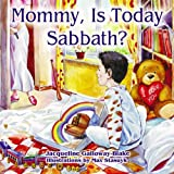 Mommy, Is Today Sabbath?, Jacqueline Galloway-Blake, 1572585951