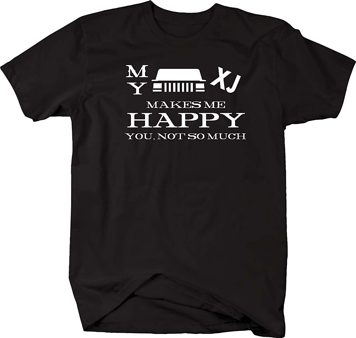 My JEEP XJ Cherokee Makes Me Happy, You Not So Much Mens T Shirt