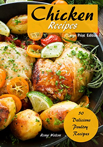 Chicken Recipes: 50 Delicious Poultry Recipes by Remy Waters