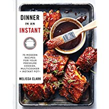 Dinner in an Instant: 75 Modern Recipes for Your Pressure Cooker, Multicooker, and Instant Pot®