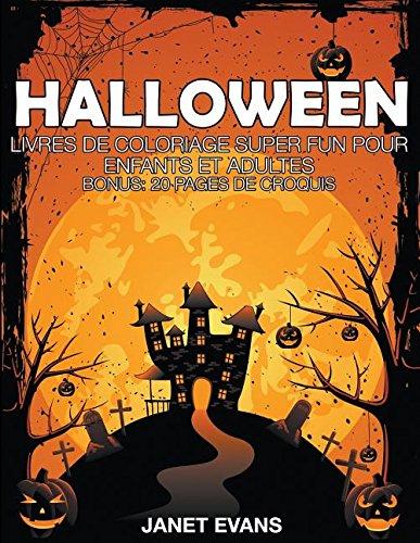 Halloween: Livres De Coloriage Super Fun Pour Enfants Et Adultes (Bonus: 20 Pages de Croquis) (French Edition) -
