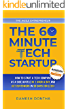 The 60-Minute Tech Startup: How to Start a Tech Company As a Side Hustle in One Hour a Day and Get Customers in Thirty…