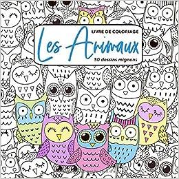 Amazon Com Les Animaux Livre De Coloriage 50 Dessins Mignons