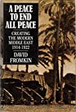 A Peace to End All Peace: Creating the Modern Middle East, 1914-1922