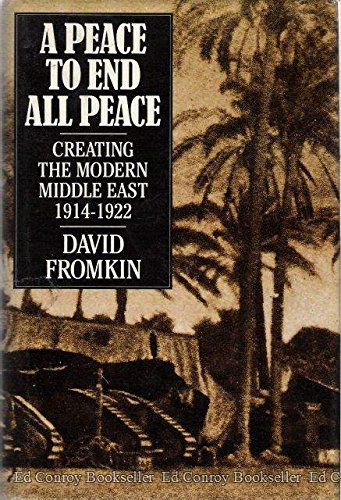 A Peace to End All Peace: Creating the Modern Middle East, 1914-1922, Fromkin, David