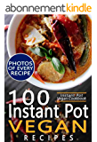 Instant Pot Vegan Cookbook: 100 Instant Pot Vegan Recipes with Pictures and Nutrition Facts for Every Recipe; Fast and Easy Vegan Instant Pot Recipes for Health and Weight Loss (English Edition)