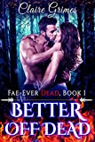 Better Off Dead: An Urban Fantasy Vampire and Fae Romance: faerie romance adult (Fae-Ever Dead Book 1)
