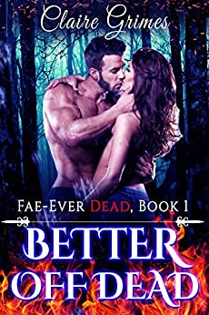 Better Off Dead: An Urban Fantasy Vampire and Fae Romance (Fae-Ever Dead Book 1) by [Grimes, Claire]