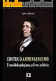 Contra O Aminianismo E Seu Ídolo Pelagiano, O Livre-Arbítrio, por John Owen