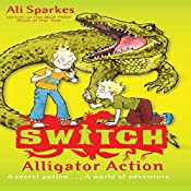 Alligator Action: S.W.I.T.C.H., Book 12 | Ali Sparkes