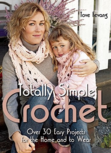 Totally Simple Crochet: Over 30 Easy Projects for the Home and to Wear PDF ePub fb2 book