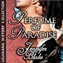 Perfume of Paradise Audiobook by Jennifer Blake Narrated by Melba Sibrel