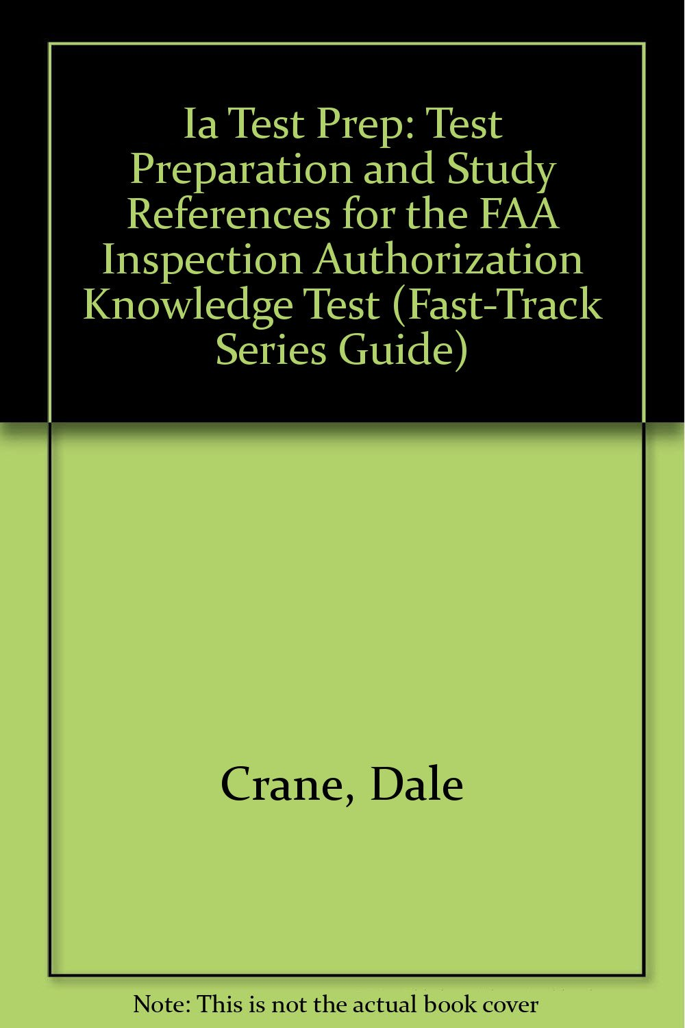 Ia Test Prep: Test Preparation and Study References for the FAA Inspection  Authorization Knowledge Test (Fast-Track Series Guide): Dale Crane: ...