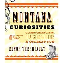 Montana Curiosities: Quirky Characters, Roadside Oddities & Offbeat Fun (Curiosities Series)